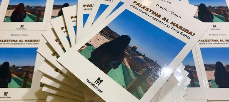 """Beatrice Tauro """"Palestina al habiba! Storia di una cooperante in Terra Santa"""""""